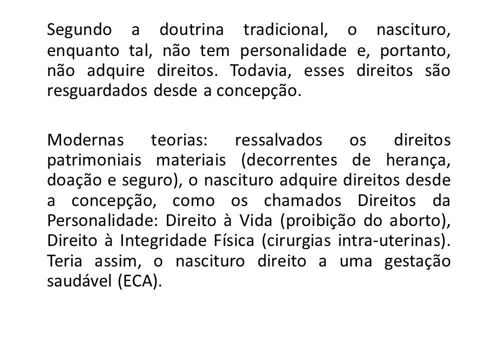 Segundo a doutrina tradicional, o nascituro, enquanto tal, não tem personalidade e, portanto, não adquire direitos.