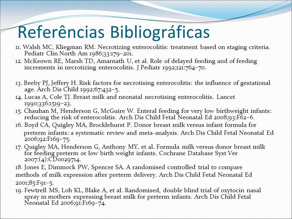 Referências Bibliográficas 11. Walsh MC, Kliegman RM. Necrotizing enterocolitis: treatment based on staging criteria. Pediatr Clin North Am 1986;33:17