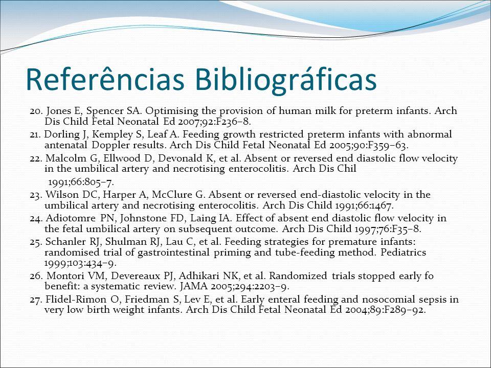 Referências Bibliográficas 20. Jones E, Spencer SA. Optimising the provision of human milk for preterm infants. Arch Dis Child Fetal Neonatal Ed 2007;