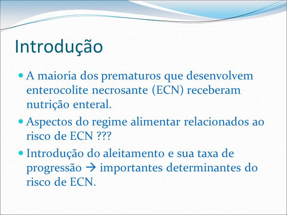 Introdução A maioria dos prematuros que desenvolvem enterocolite necrosante (ECN) receberam nutrição enteral. Aspectos do regime alimentar relacionado