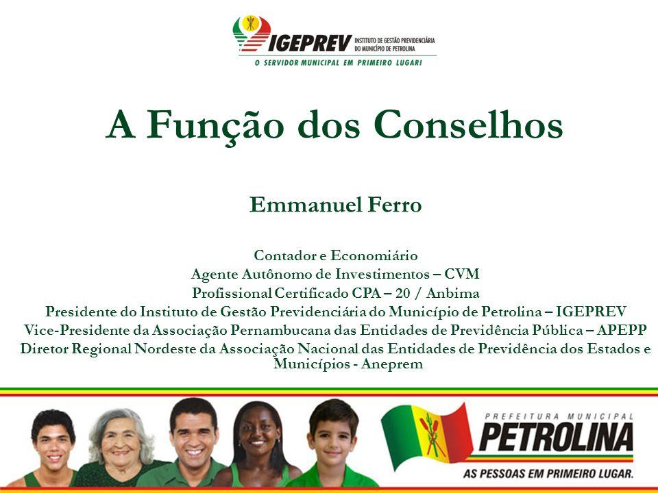 A Função dos Conselhos Emmanuel Ferro Contador e Economiário Agente Autônomo de Investimentos – CVM Profissional Certificado CPA – 20 / Anbima Preside