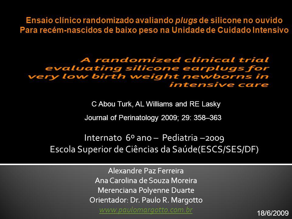 Internato 6º ano – Pediatria –2009 Escola Superior de Ciências da Saúde(ESCS/SES/DF) Alexandre Paz Ferreira Ana Carolina de Souza Moreira Merenciana P