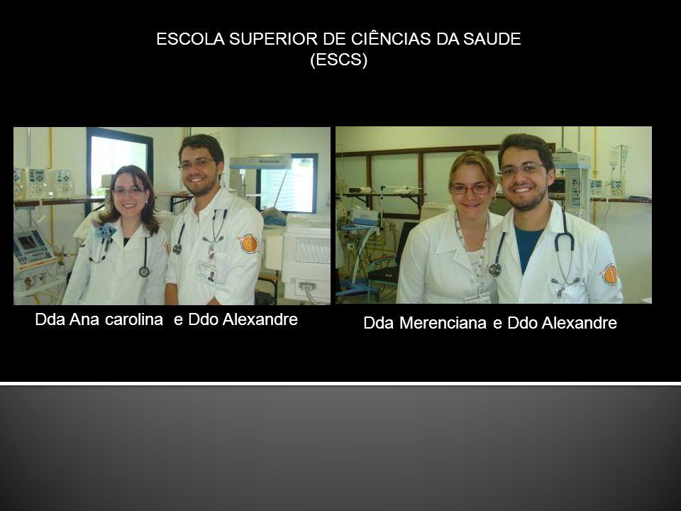 Dda Ana carolina e Ddo Alexandre Dda Merenciana e Ddo Alexandre ESCOLA SUPERIOR DE CIÊNCIAS DA SAUDE (ESCS)