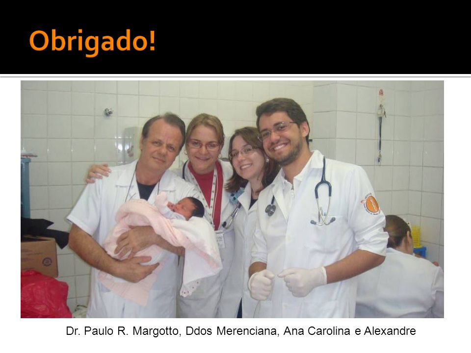 Dr. Paulo R. Margotto, Ddos Merenciana, Ana Carolina e Alexandre