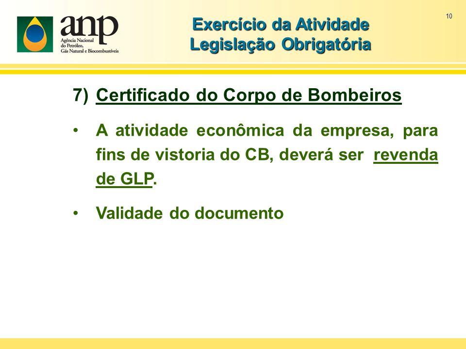 10 7)Certificado do Corpo de Bombeiros A atividade econômica da empresa, para fins de vistoria do CB, deverá ser revenda de GLP. Validade do documento