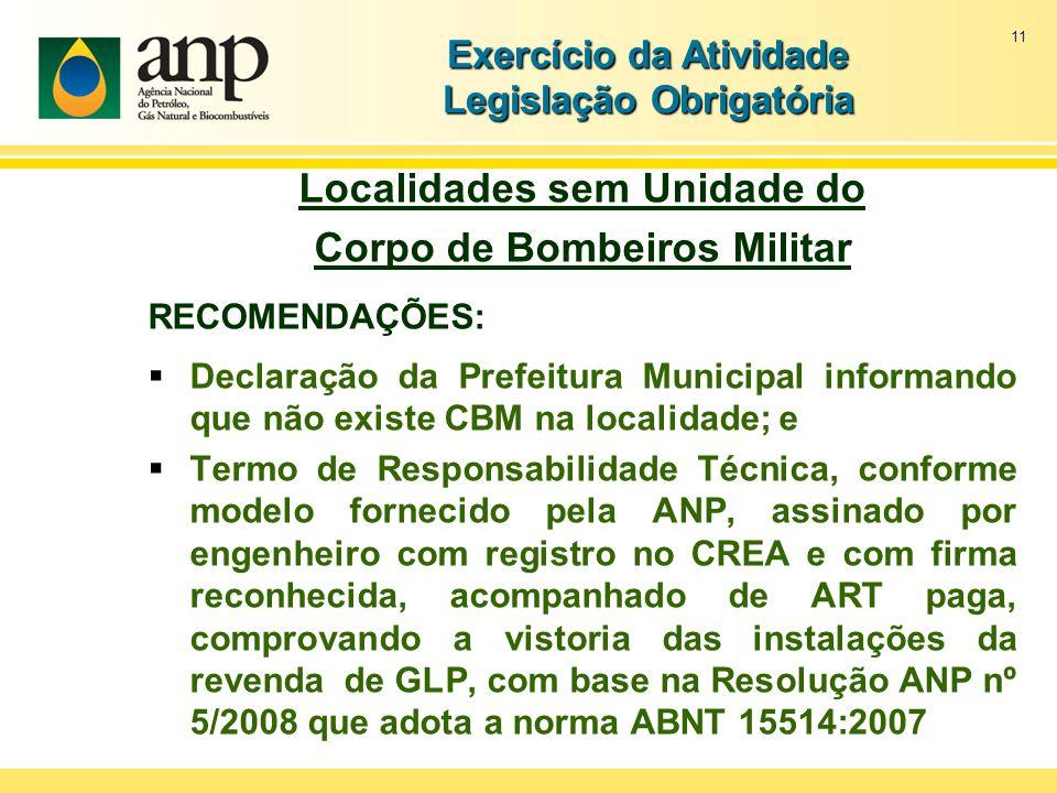 11 Exercício da Atividade Legislação Obrigatória Localidades sem Unidade do Corpo de Bombeiros Militar RECOMENDAÇÕES: Declaração da Prefeitura Municip