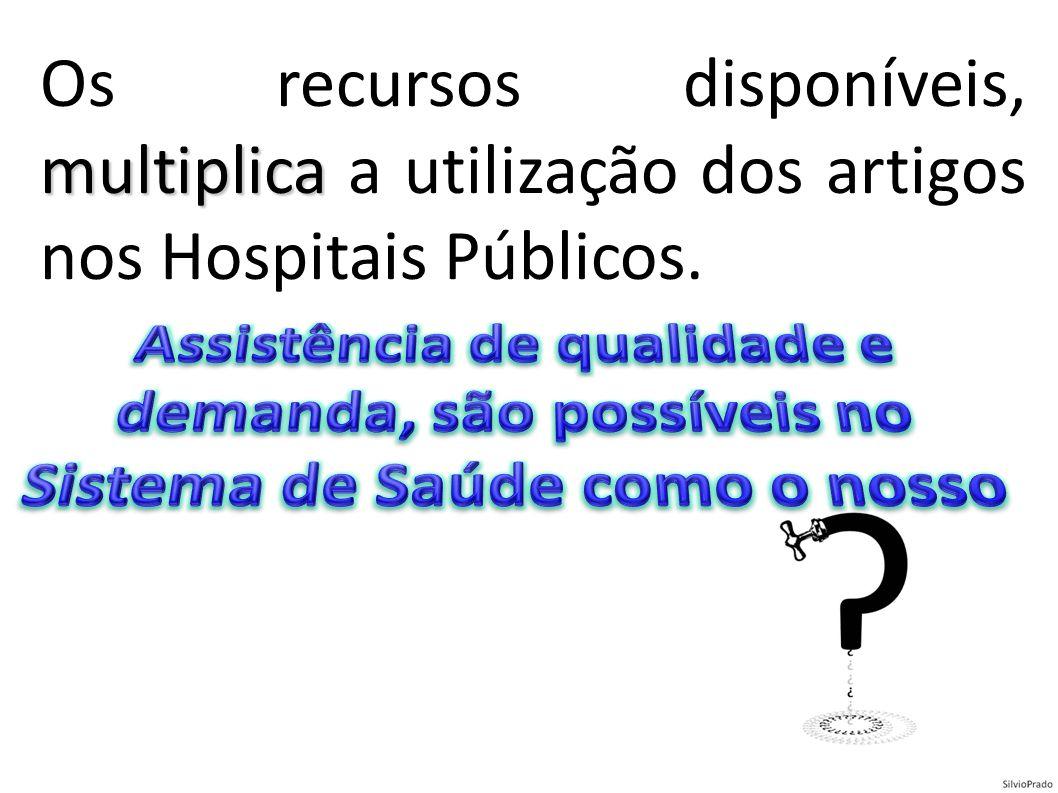 multiplica Os recursos disponíveis, multiplica a utilização dos artigos nos Hospitais Públicos.