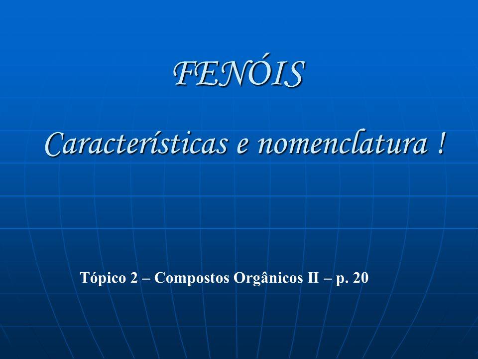 Os fenóis são compostos que apresentam o grupo hidroxila (OH) ligado diretamente a um átomo de carbono do anel aromático.