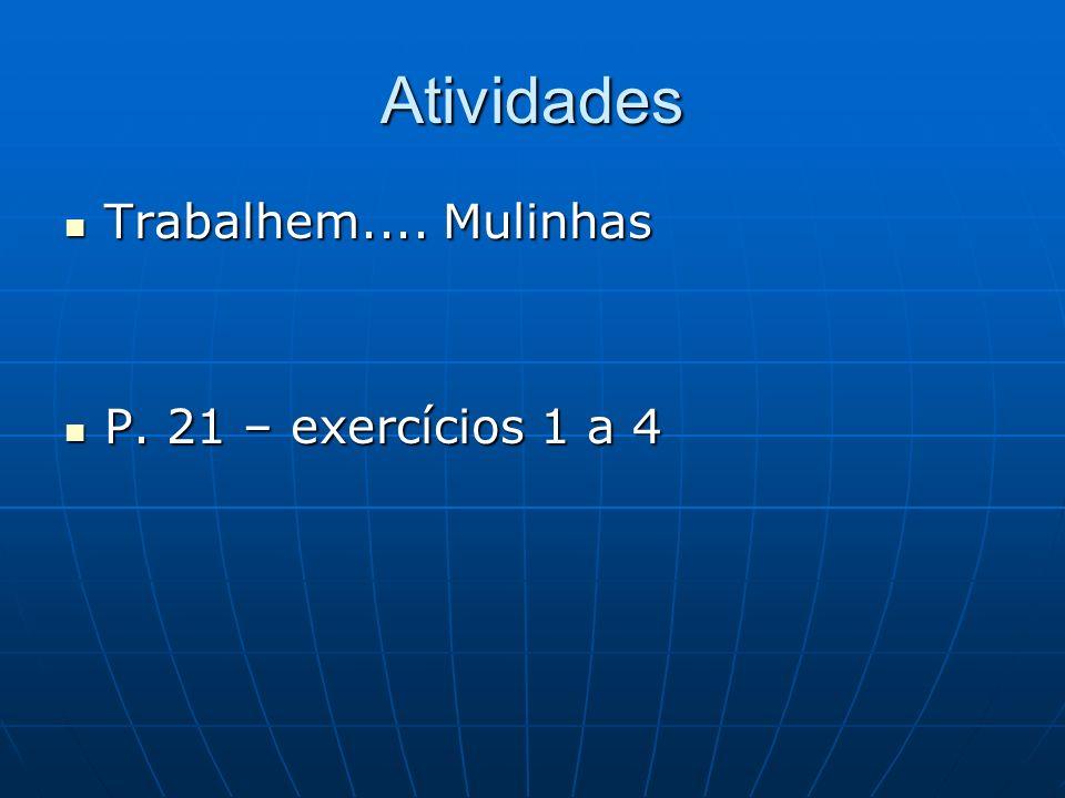 Atividades Trabalhem.... Mulinhas Trabalhem.... Mulinhas P. 21 – exercícios 1 a 4 P. 21 – exercícios 1 a 4