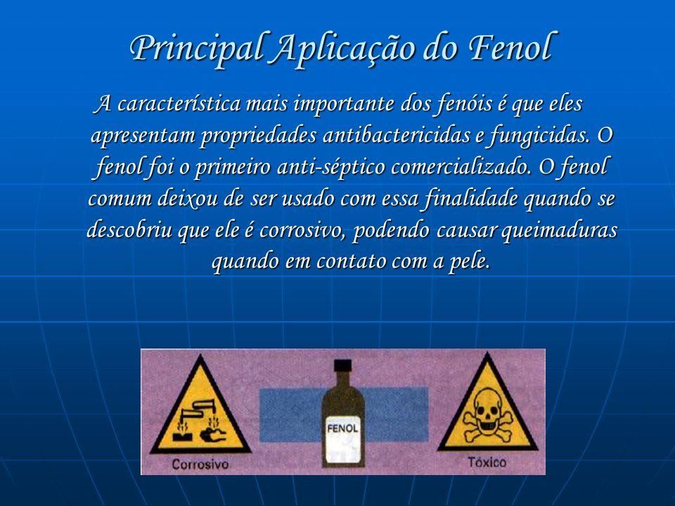 Principal Aplicação do Fenol A característica mais importante dos fenóis é que eles apresentam propriedades antibactericidas e fungicidas. O fenol foi