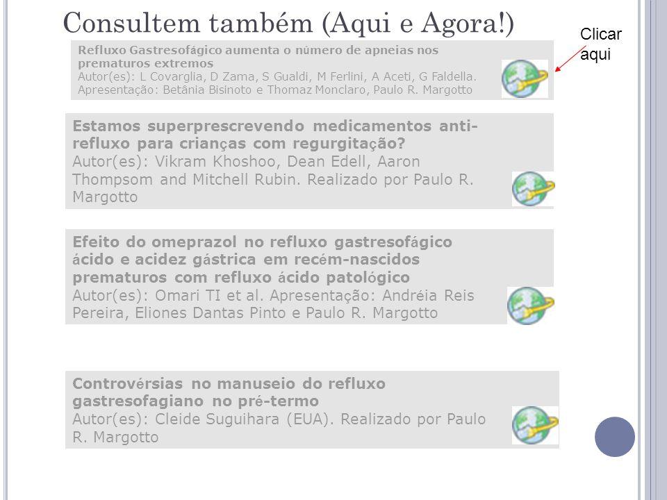 Consultem também (Aqui e Agora!) Estamos superprescrevendo medicamentos anti- refluxo para crian ç as com regurgita ç ão.