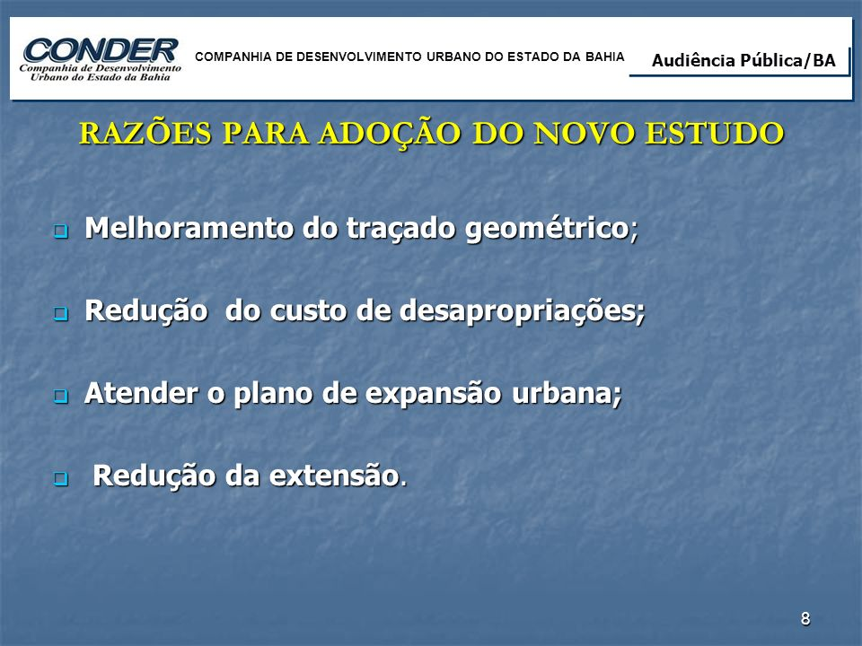 RAZÕES PARA ADOÇÃO DO NOVO ESTUDO Melhoramento do traçado geométrico; Melhoramento do traçado geométrico; Redução do custo de desapropriações; Redução