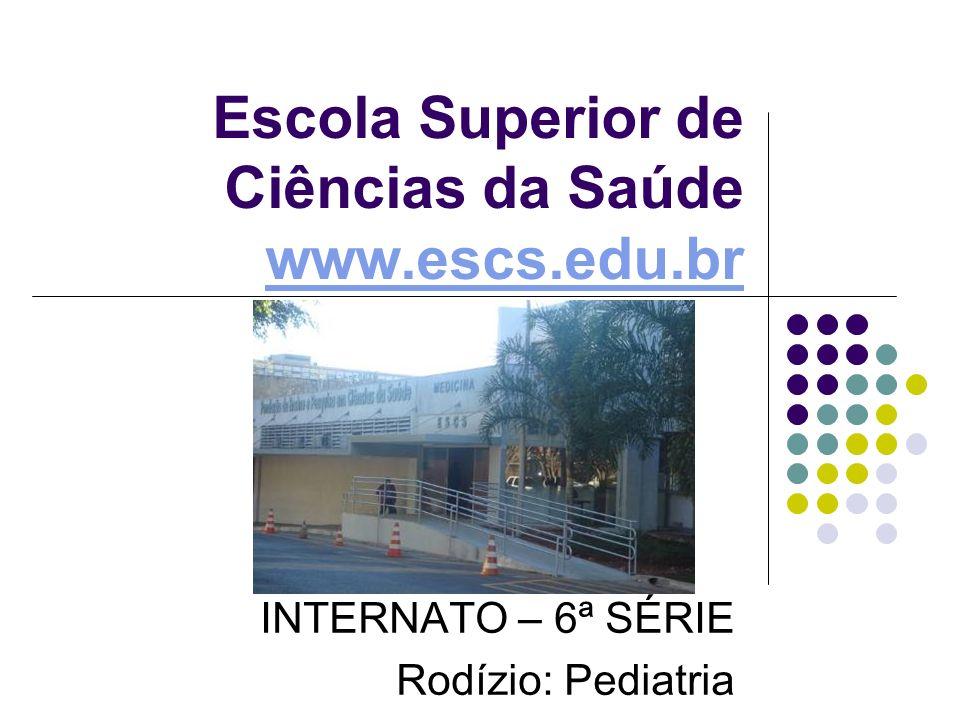 Escola Superior de Ciências da Saúde www.escs.edu.br www.escs.edu.br INTERNATO – 6ª SÉRIE Rodízio: Pediatria