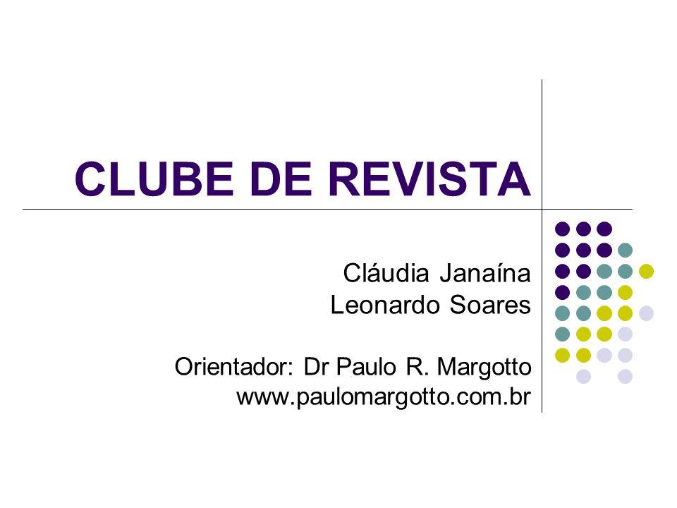 CLUBE DE REVISTA Cláudia Janaína Leonardo Soares Orientador: Dr Paulo R. Margotto www.paulomargotto.com.br