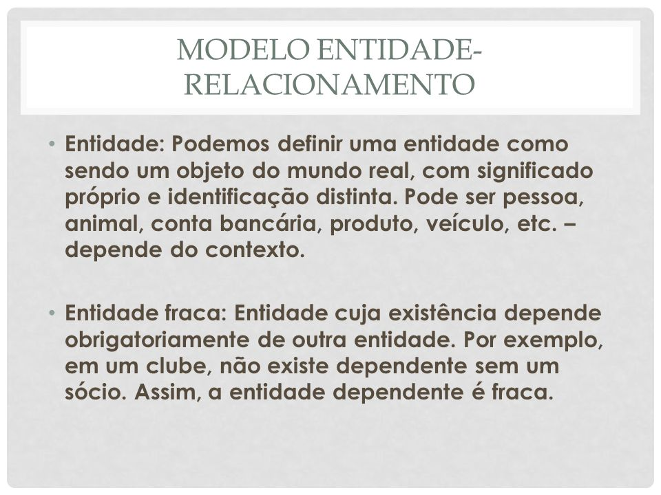 MODELO ENTIDADE- RELACIONAMENTO Atributo: Toda entidade é descrita sob a forma de atributos.