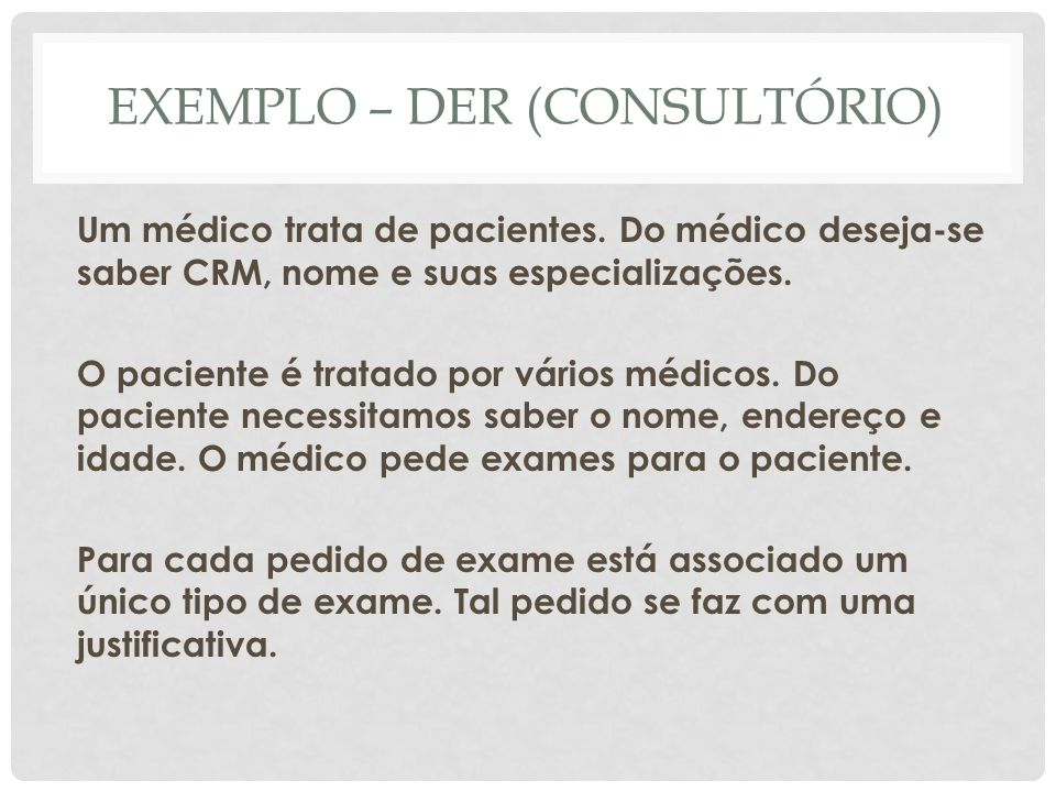 EXEMPLO – DER (CONSULTÓRIO) Um médico trata de pacientes. Do médico deseja-se saber CRM, nome e suas especializações. O paciente é tratado por vários