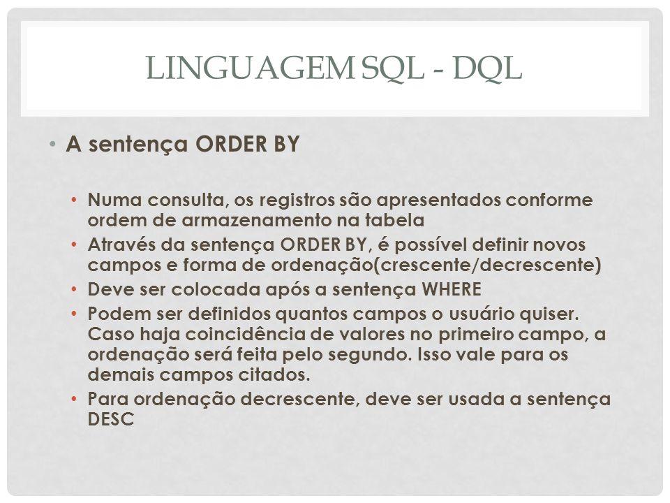 LINGUAGEM SQL - DQL A sentença ORDER BY Numa consulta, os registros são apresentados conforme ordem de armazenamento na tabela Através da sentença ORD
