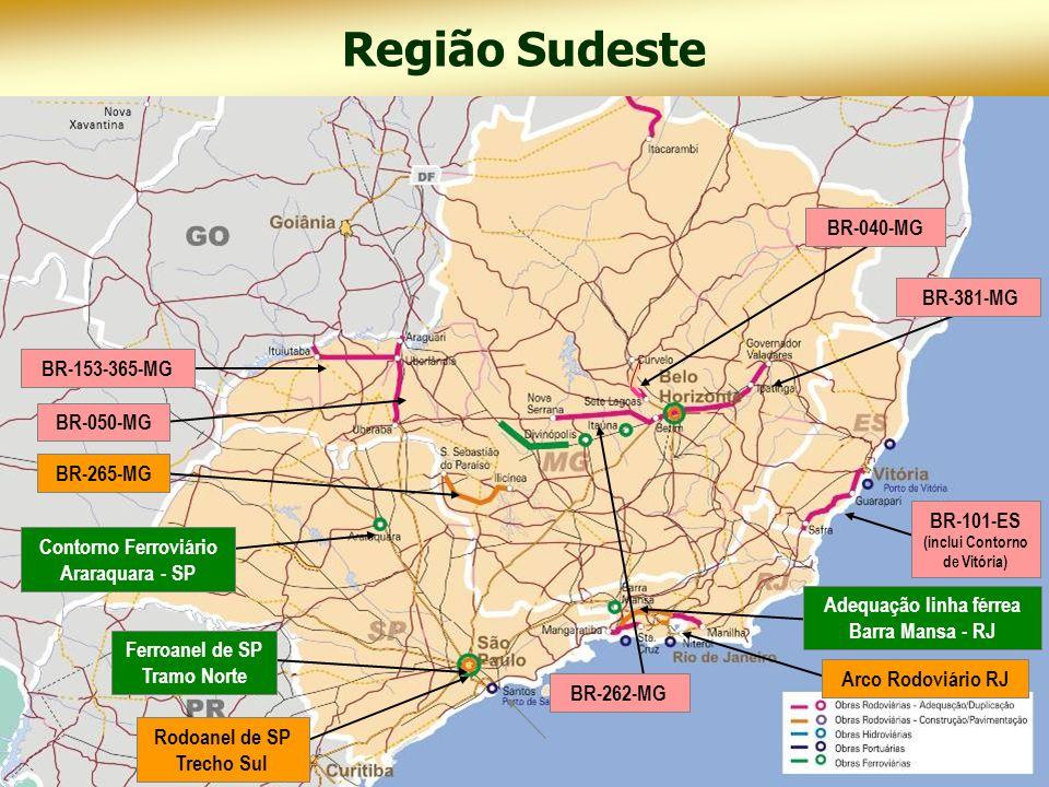 Contorno Ferroviário Araraquara - SP Ferroanel de SP Tramo Norte Adequação linha férrea Barra Mansa - RJ Região Sudeste BR-262-MG BR-265-MG Rodoanel d