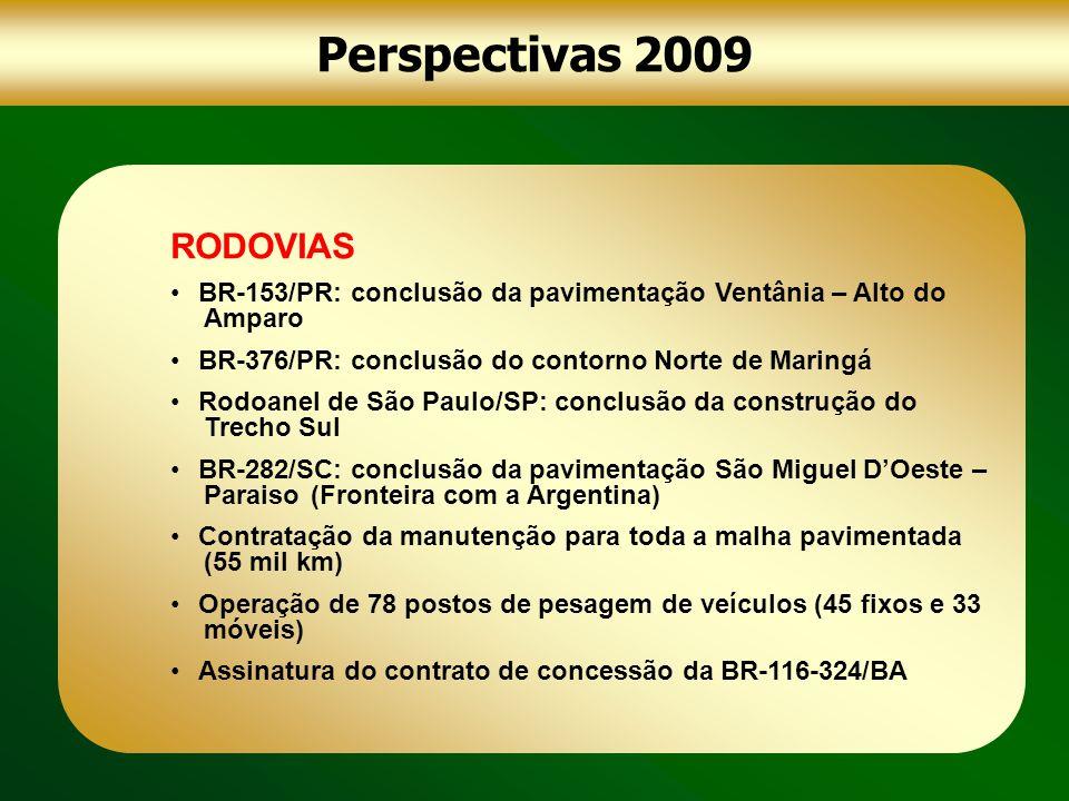 Perspectivas 2009 FERROVIAS Ferrovia Norte-Sul: Tramo Norte: conclusão do segmento Araguaína – Guaraí, no Tocantins (226 km) Conclusão do contorno ferroviário de Araraquara/SP Conclusão do rebaixamento da linha férrea em Maringá/PR HIDROVIAS Conclusão das obras de construção de 10 terminais hidroviários no Amazonas e de um no Pará