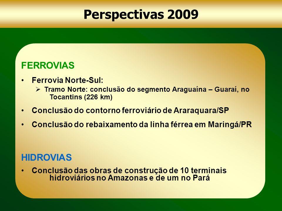 Perspectivas 2009 FERROVIAS Ferrovia Norte-Sul: Tramo Norte: conclusão do segmento Araguaína – Guaraí, no Tocantins (226 km) Conclusão do contorno fer