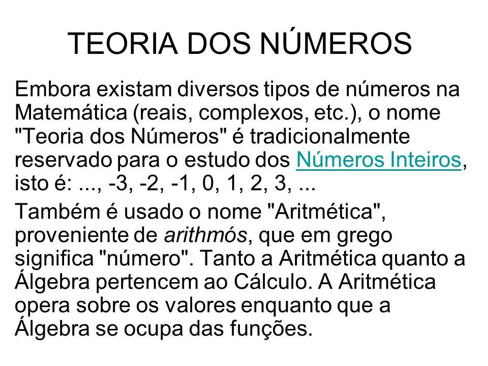 TEORIA DOS NÚMEROS Embora existam diversos tipos de números na Matemática (reais, complexos, etc.), o nome
