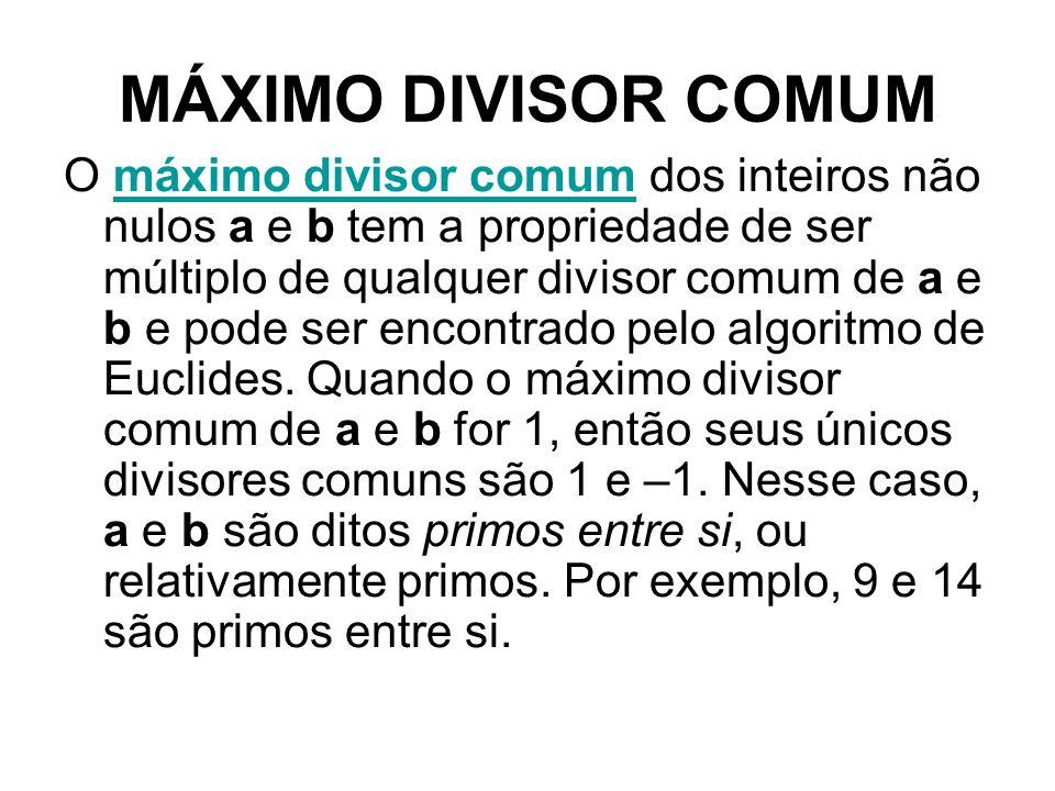 MÁXIMO DIVISOR COMUM O máximo divisor comum dos inteiros não nulos a e b tem a propriedade de ser múltiplo de qualquer divisor comum de a e b e pode s