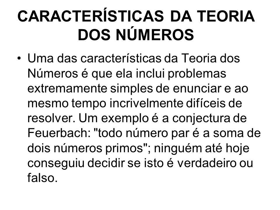 CARACTERÍSTICAS DA TEORIA DOS NÚMEROS Uma das características da Teoria dos Números é que ela inclui problemas extremamente simples de enunciar e ao m