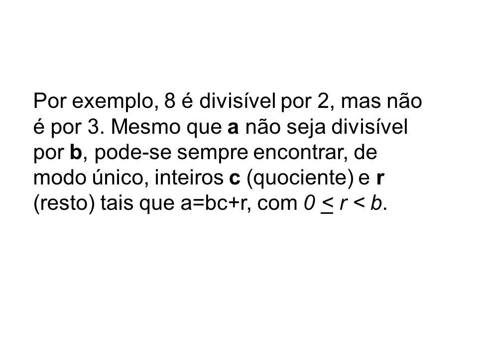 Por exemplo, 8 é divisível por 2, mas não é por 3. Mesmo que a não seja divisível por b, pode-se sempre encontrar, de modo único, inteiros c (quocient