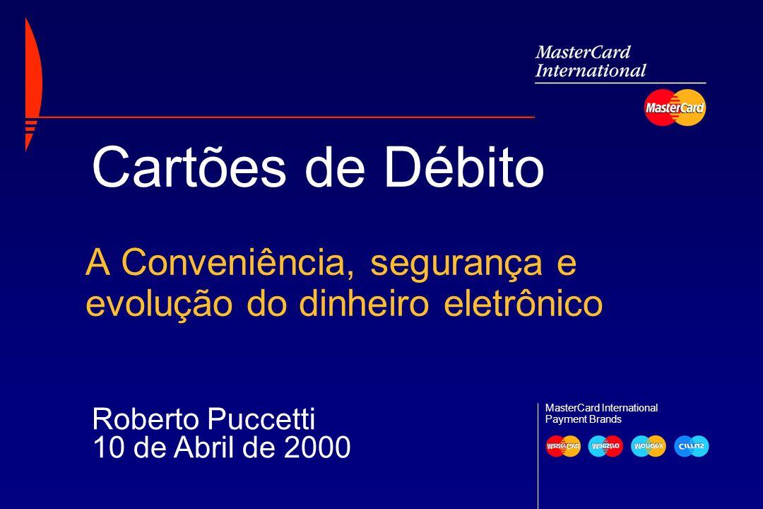 Roberto Puccetti 10 de Abril de 2000 MasterCard International Payment Brands Cartões de Débito A Conveniência, segurança e evolução do dinheiro eletrô