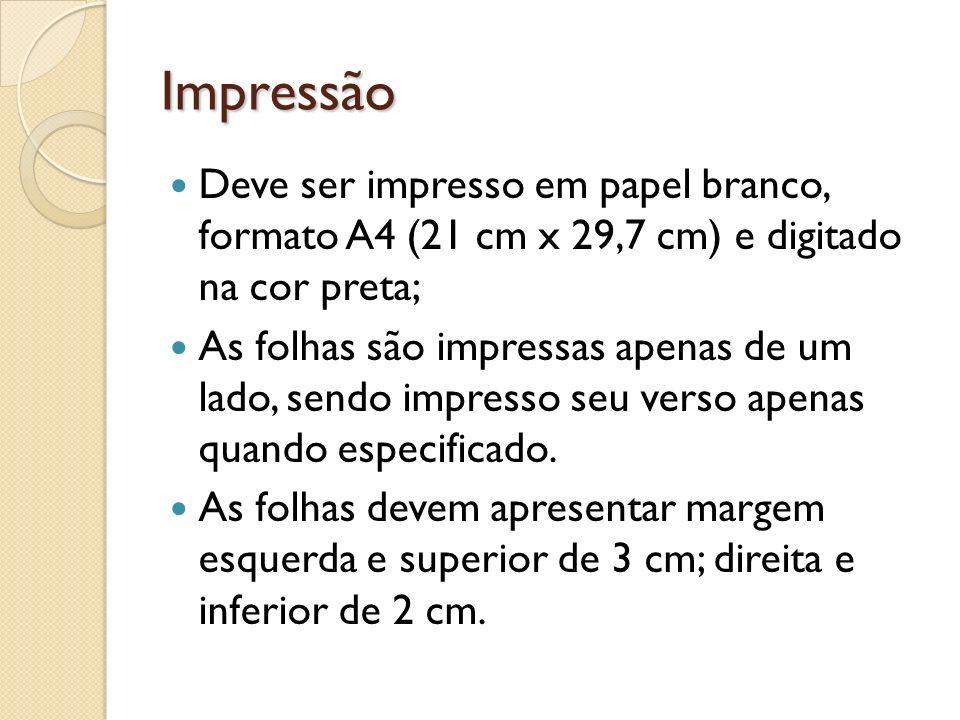 Impressão Deve ser impresso em papel branco, formato A4 (21 cm x 29,7 cm) e digitado na cor preta; As folhas são impressas apenas de um lado, sendo im
