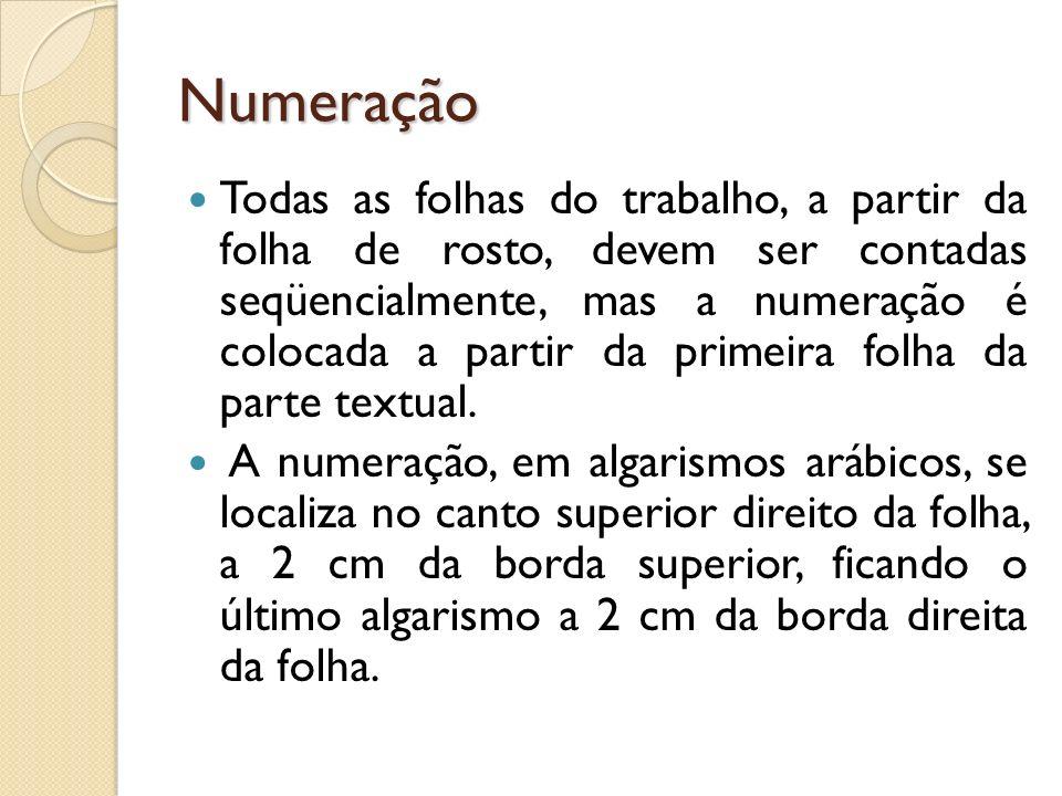 Numeração Todas as folhas do trabalho, a partir da folha de rosto, devem ser contadas seqüencialmente, mas a numeração é colocada a partir da primeira