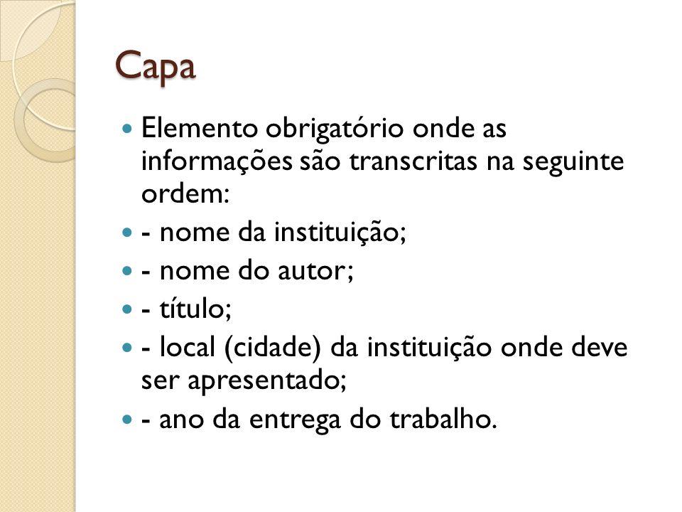 Capa Elemento obrigatório onde as informações são transcritas na seguinte ordem: - nome da instituição; - nome do autor; - título; - local (cidade) da