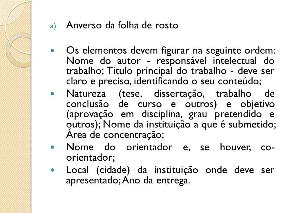 a) Anverso da folha de rosto Os elementos devem figurar na seguinte ordem: Nome do autor - responsável intelectual do trabalho; Título principal do tr