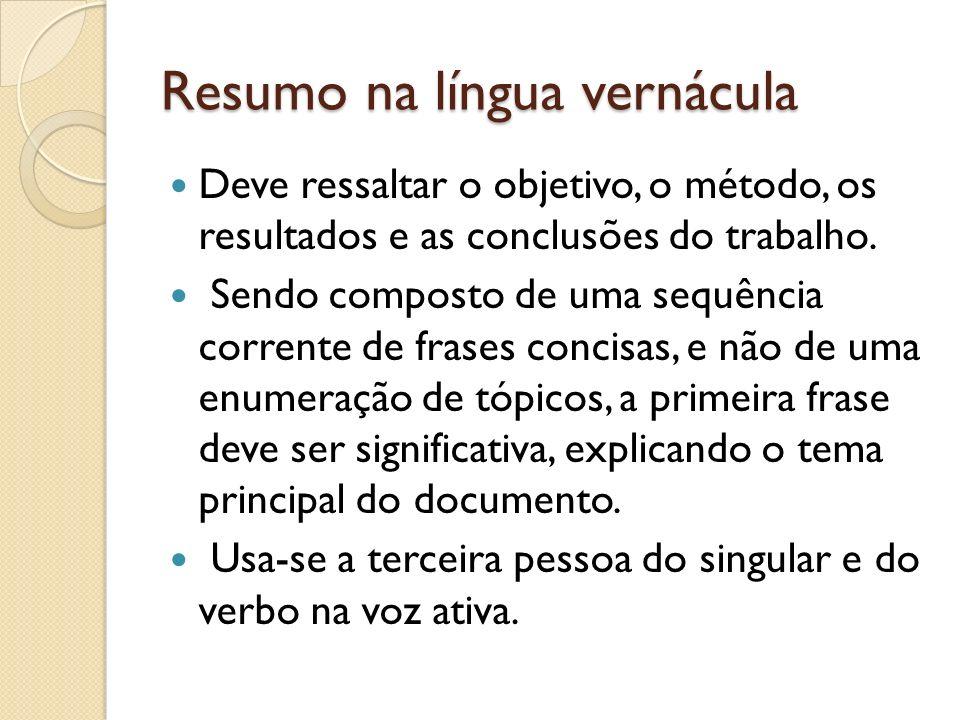 Resumo na língua vernácula Deve ressaltar o objetivo, o método, os resultados e as conclusões do trabalho. Sendo composto de uma sequência corrente de