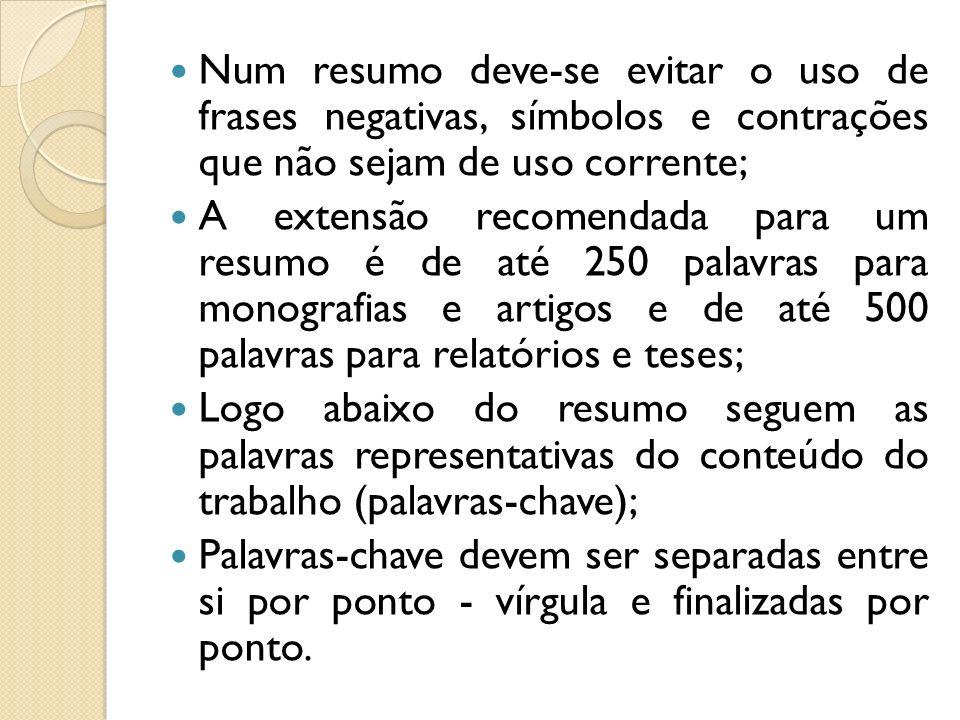 Num resumo deve-se evitar o uso de frases negativas, símbolos e contrações que não sejam de uso corrente; A extensão recomendada para um resumo é de a