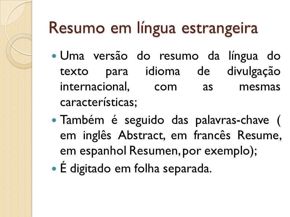 Resumo em língua estrangeira Uma versão do resumo da língua do texto para idioma de divulgação internacional, com as mesmas características; Também é