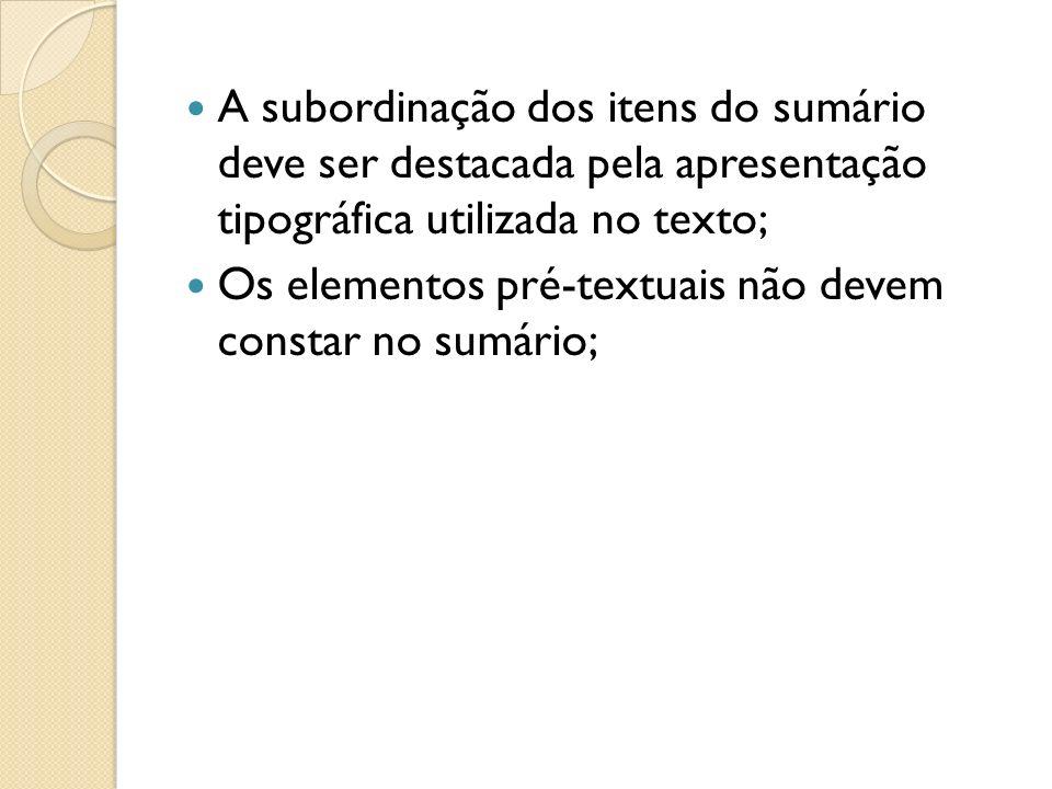 A subordinação dos itens do sumário deve ser destacada pela apresentação tipográfica utilizada no texto; Os elementos pré-textuais não devem constar n