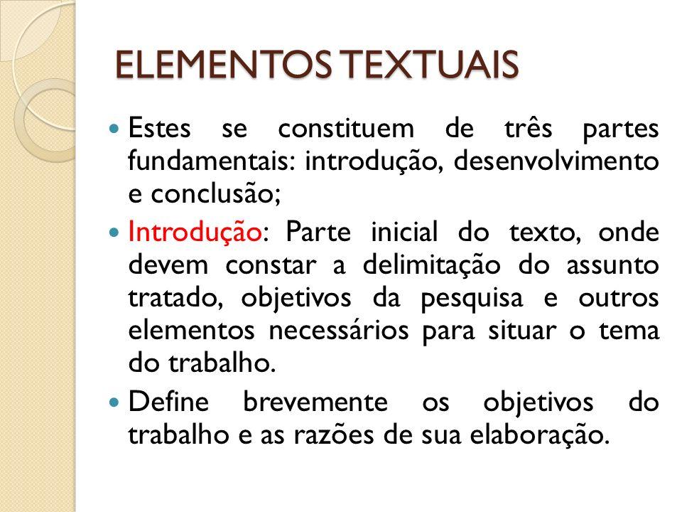 ELEMENTOS TEXTUAIS Estes se constituem de três partes fundamentais: introdução, desenvolvimento e conclusão; Introdução: Parte inicial do texto, onde