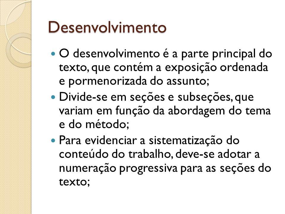 Desenvolvimento O desenvolvimento é a parte principal do texto, que contém a exposição ordenada e pormenorizada do assunto; Divide-se em seções e subs