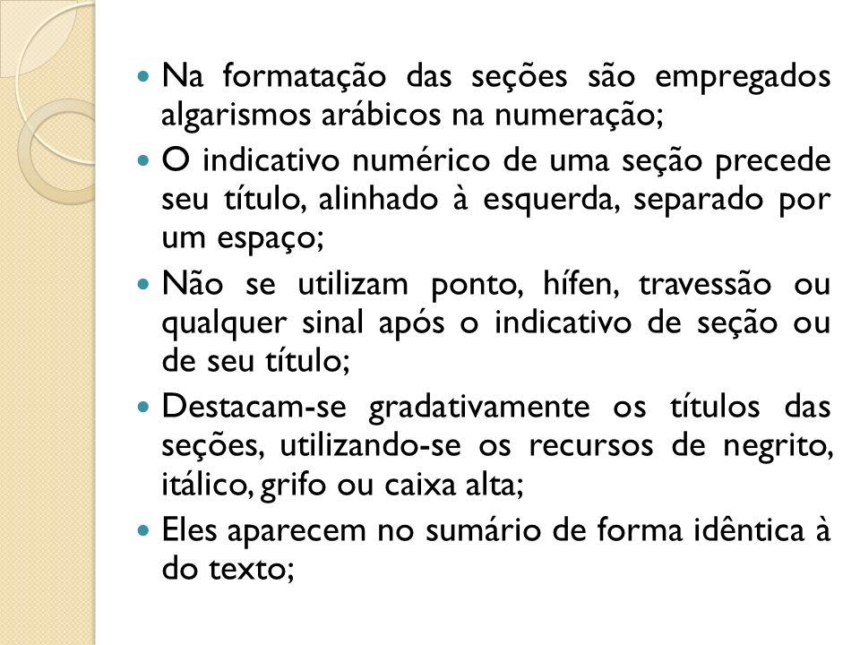 Na formatação das seções são empregados algarismos arábicos na numeração; O indicativo numérico de uma seção precede seu título, alinhado à esquerda,