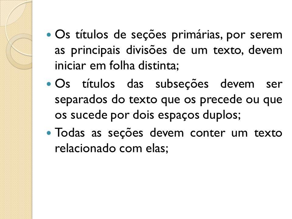 Os títulos de seções primárias, por serem as principais divisões de um texto, devem iniciar em folha distinta; Os títulos das subseções devem ser sepa