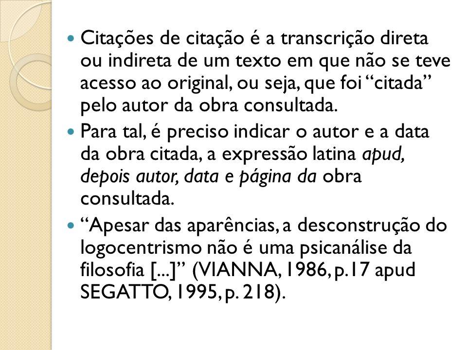 Citações de citação é a transcrição direta ou indireta de um texto em que não se teve acesso ao original, ou seja, que foi citada pelo autor da obra c