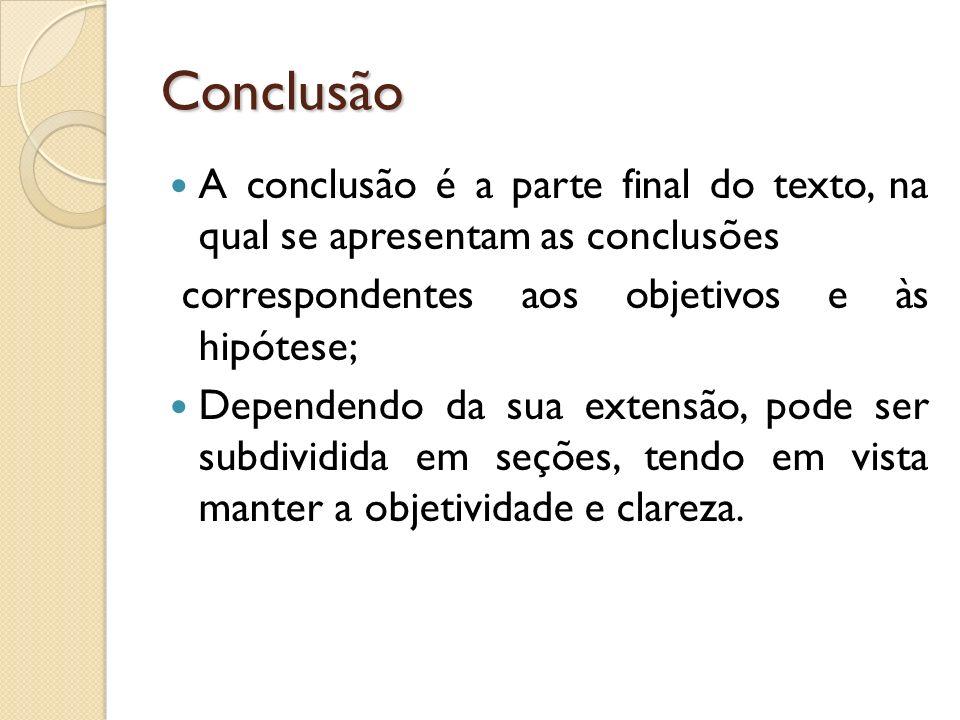 Conclusão A conclusão é a parte final do texto, na qual se apresentam as conclusões correspondentes aos objetivos e às hipótese; Dependendo da sua ext