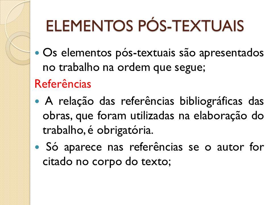 ELEMENTOS PÓS-TEXTUAIS Os elementos pós-textuais são apresentados no trabalho na ordem que segue; Referências A relação das referências bibliográficas