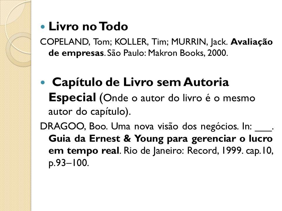 Livro no Todo COPELAND, Tom; KOLLER, Tim; MURRIN, Jack. Avaliação de empresas. São Paulo: Makron Books, 2000. Capítulo de Livro sem Autoria Especial (