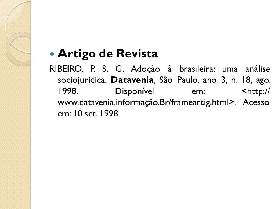 Artigo de Revista RIBEIRO, P. S. G. Adoção à brasileira: uma análise sociojurídica. Datavenia, São Paulo, ano 3, n. 18, ago. 1998. Disponível em:. Ace