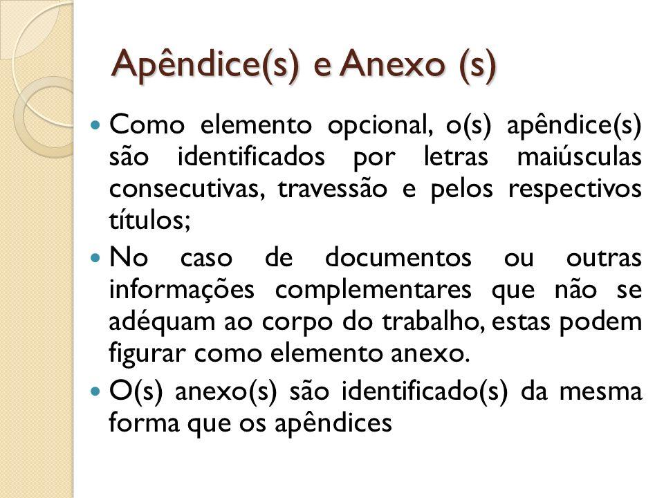 Apêndice(s) e Anexo (s) Como elemento opcional, o(s) apêndice(s) são identificados por letras maiúsculas consecutivas, travessão e pelos respectivos t