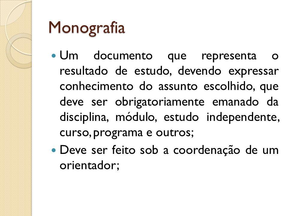 Monografia Um documento que representa o resultado de estudo, devendo expressar conhecimento do assunto escolhido, que deve ser obrigatoriamente emana