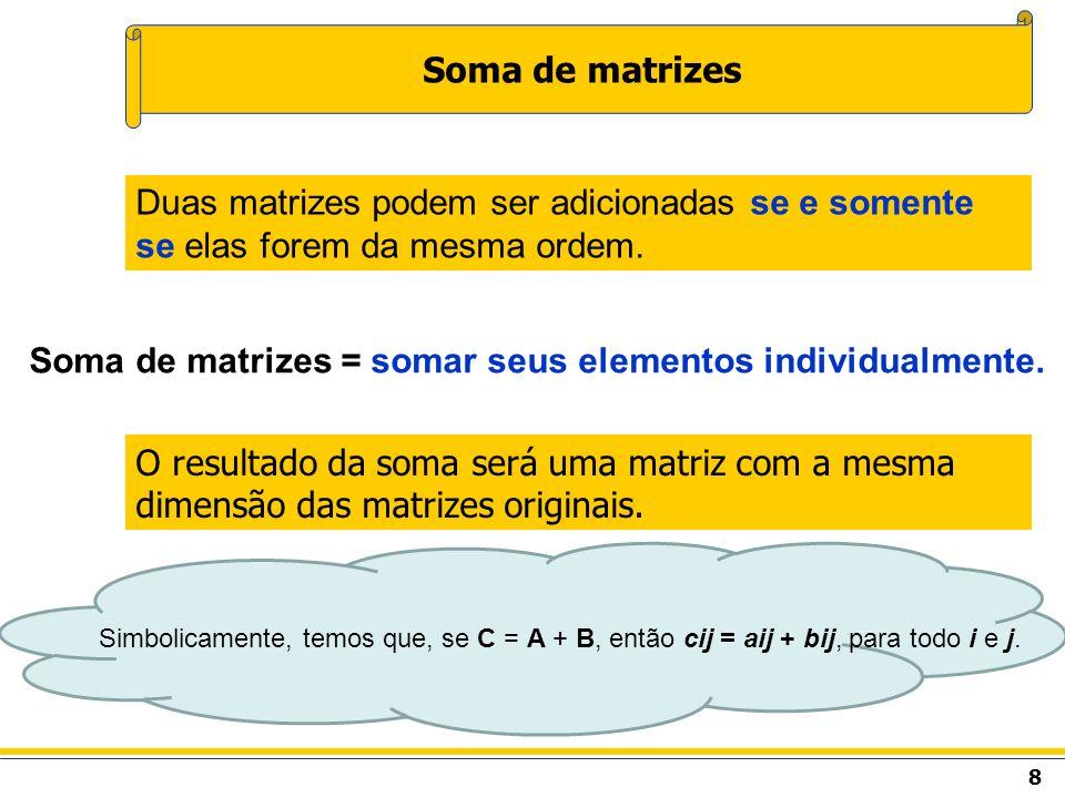 9 Soma de matrizes Exemplo: Somar: A + B; C + A; B + C e A + D.