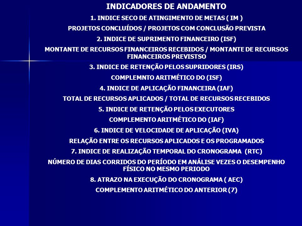 INDICADORES DE ANDAMENTO 1. INDICE SECO DE ATINGIMENTO DE METAS ( IM ) PROJETOS CONCLUÍDOS / PROJETOS COM CONCLUSÃO PREVISTA 2. INDICE DE SUPRIMENTO F